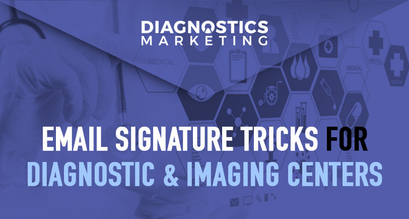 Email Signature Tricks for Diagnostic Imaging Marketing
