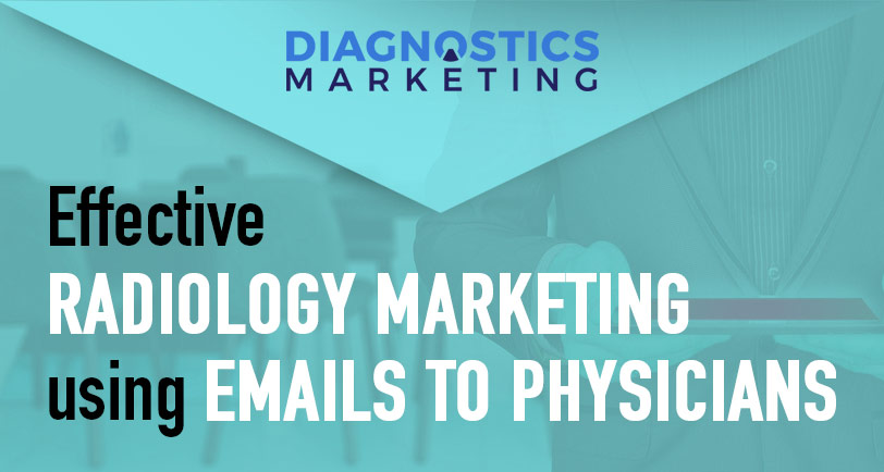 Effective Radiology Marketing Using Emails to Physicians From Your Diagnostics Center