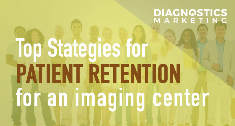 The Best Patient Retention Strategies for Diagnostic Centers